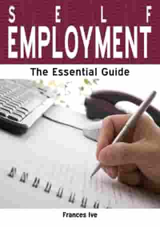 Self Employment: The Essential Guide by Frances Ive