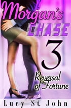 Morgan's Chase #3: Reversal of Fortune by Lucy St. John