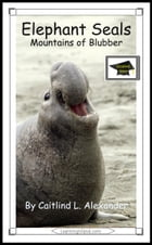 Elephant Seals: Mountains of Blubber: Educational Version by Caitlind L. Alexander