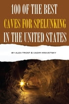 100 of the Best Caves for Spelunking In the United States by alex trostanetskiy