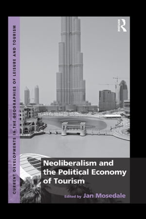 Neoliberalism and the Political Economy of Tourism