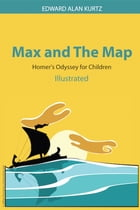 Max and the Map: Homer's Odyssey for Children by Edward Alan Kurtz