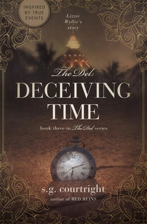 The Del: DECEIVING TIME: Lizzie Wyllie's Story by S.G. Courtright