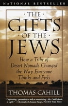 The Gifts of the Jews: How a Tribe of Desert Nomads Changed the Way Everyone Thinks and Feels by Thomas Cahill