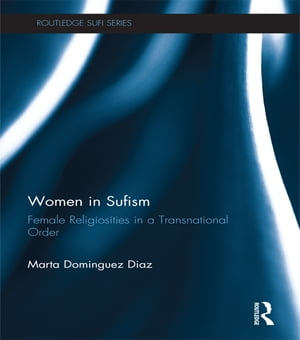 Women in Sufism Female Religiosities in a Transnational Order