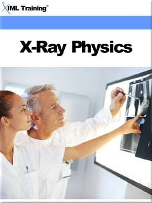 X-Ray Physics (X-Ray and Radiology) Includes Fundamentals of X-Ray Physics,  Basic Concepts of Matter,  Energy,  Electricity,  Magnets,  Electric Circuits,