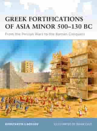 Greek Fortifications of Asia Minor 500–130 BC: From the Persian Wars to the Roman Conquest by Konstantin Nossov