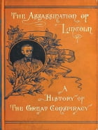 Assassination of Lincoln: A History of the Great Conspiracy by Thomas Mealey Harris