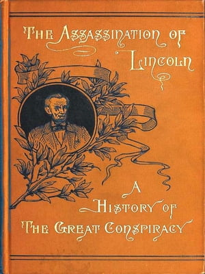 Assassination of Lincoln A History of the Great Conspiracy
