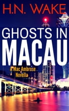 Ghosts in Macau (A Mac Ambrose Novella) by HN Wake