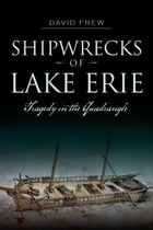 Shipwrecks of Lake Erie: Tragedy in the Quadrangle by David Frew