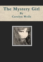 The Mystery Girl by Carolyn Wells