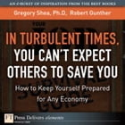 Turbulent Times, You Can¿t Expect Others to Save You, In: How to Keep Yourself Prepared for Any Economy by Gregory Shea PhD