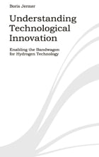 Understanding Technological Innovation: Enabling the Bandwagon for Hydrogen Technology by Boris Jermer