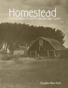 Homestead, a Family History of Leon R. Hunt and Beth Carroll