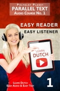 Learn Dutch - Easy Reader Easy Listener Parallel Text Audio Course No. 1