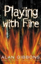 Playing With Fire by Alan Gibbons