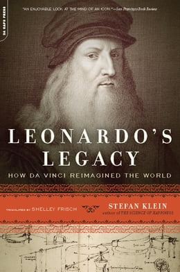 Book Leonardo's Legacy: How Da Vinci Reimagined the World by Stefan Klein
