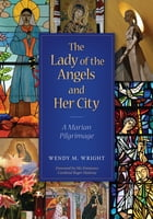 The Lady of Angels and Her City by Wendy Margaret Wright