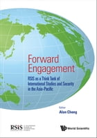 Forward Engagement: RSIS as a Think Tank of International Studies and Security in the Asia-Pacific by Alan Chong