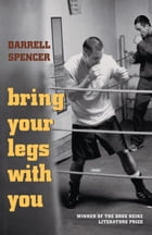 Bring Your Legs with You by Darrell Spencer