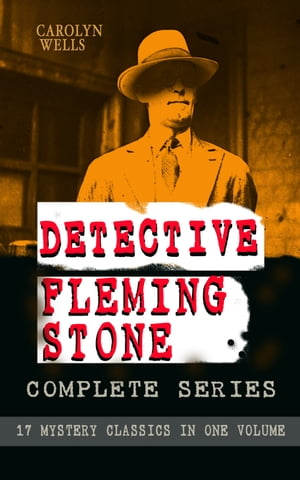 DETECTIVE FLEMING STONE Complete Series: 17 Mystery Classics in One Volume: The Clue, The Gold Bag, A Chain of Evidence, The Maxwell Mystery, The Curv by Carolyn Wells