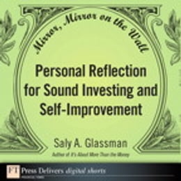 Book Mirror, Mirror on the Wall: Personal Reflection for Sound Investing and Self-Improvement by Saly A. Glassman