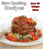 Slow Cooking Recipes by Delilah Watson