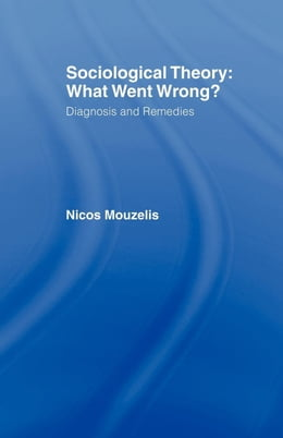 Book Sociological Theory: What Went Wrong? by Mouzelis, Nicos