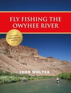 Fly Fishing the Owyhee River by John Wolter