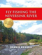 Fly Fishing the Neversink River by Dennis Skarka