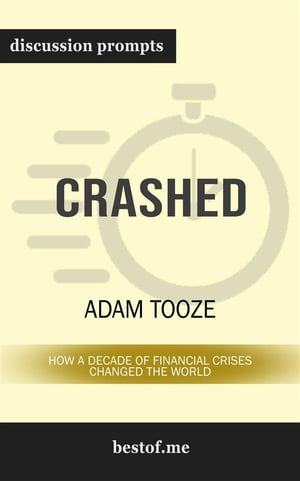 """Summary: """"Crashed: How a Decade of Financial Crises Changed the World"""" by Adam Tooze   Discussion Prompts"""