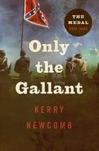 Only the Gallant by Kerry Newcomb