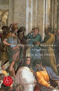 The Sacrifice of Socrates: Athens, Plato, Girard