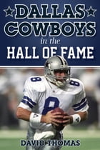Dallas Cowboys in the Hall of Fame: Their Remarkable Journeys to Canton by David Thomas