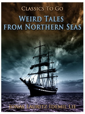 Weird Tales from Northern Seas by Jonas Lauritz Idemil Lie