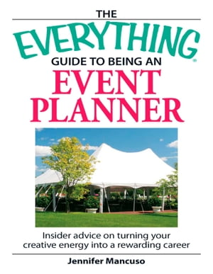 The Everything Guide to Being an Event Planner: Insider Advice on Turning Your Creative Energy into a Rewarding Career by Jennifer Mancuso