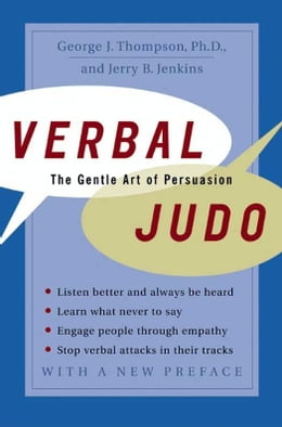 Book Verbal Judo: The Gentle Art of Persuasion by George J. Thompson, PhD