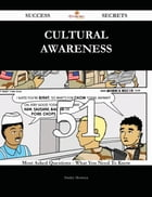 Cultural Awareness 51 Success Secrets - 51 Most Asked Questions On Cultural Awareness - What You Need To Know