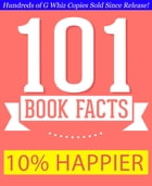10% Happier - 101 Amazing Facts You Didn't Know: #1 Fun Facts & Trivia Tidbits by G Whiz