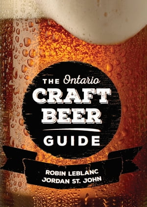 The Ontario Craft Beer Guide by Robin LeBlanc