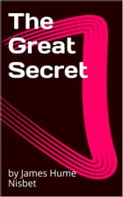 The Great Secret by by James Hume Nisbet