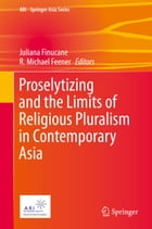 Proselytizing and the Limits of Religious Pluralism in Contemporary Asia