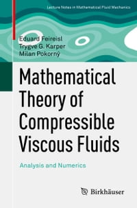 Mathematical Theory of Compressible Viscous Fluids: Analysis and Numerics