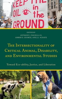 The Intersectionality of Critical Animal, Disability, and Environmental Studies: Toward Eco-ability…