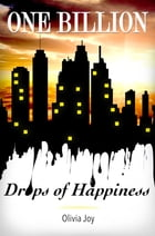 One Billion Drops of Happiness by Olivia Joy
