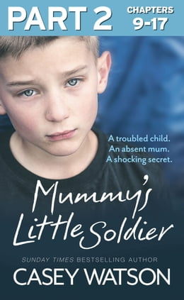 Book Mummy's Little Soldier: Part 2 of 3: A troubled child. An absent mum. A shocking secret. by Casey Watson