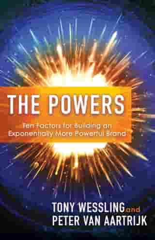 The Powers: Ten Factors for Building an Exponentially More Powerful Brand