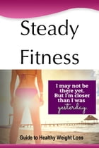 Steady Fitness: Guide to Healthy Weight Loss by Charlotte Smythe