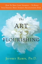The Art of Flourishing: A New East-West Approach to Staying Sane and Finding Love in an Insane World by Jeffrey B. Rubin, PhD